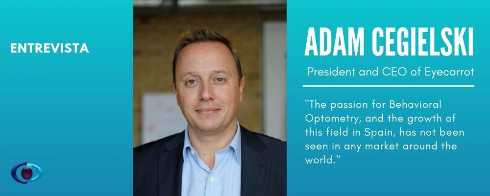 "Adam Cegielski: ""The passion for Behavioral Optometry, and the growth of this field in Spain, has not been seen in any market around the world.  """