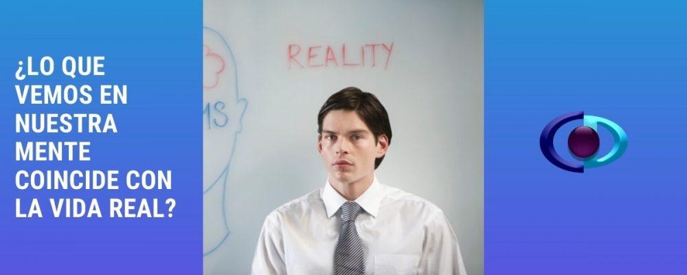 ¿Lo que vemos en nuestra mente coincide con la vida real?