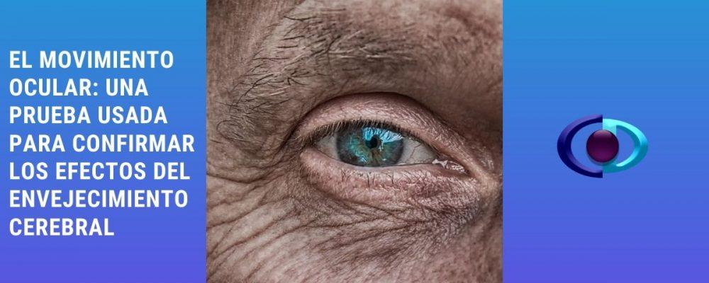 El movimiento ocular: una prueba usada para confirmar los efectos del envejecimiento cerebral