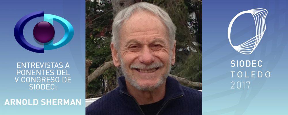 Arnold Sherman: «La Optometría Comportamental del futuro será similar a la de hoy, ya que continuaremos tratando a la persona en su totalidad y no solo sus dos ojos»